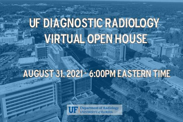 University of Florida Diagnostic Radiology Virtual Open House August 31, 2021 at 6:00PM